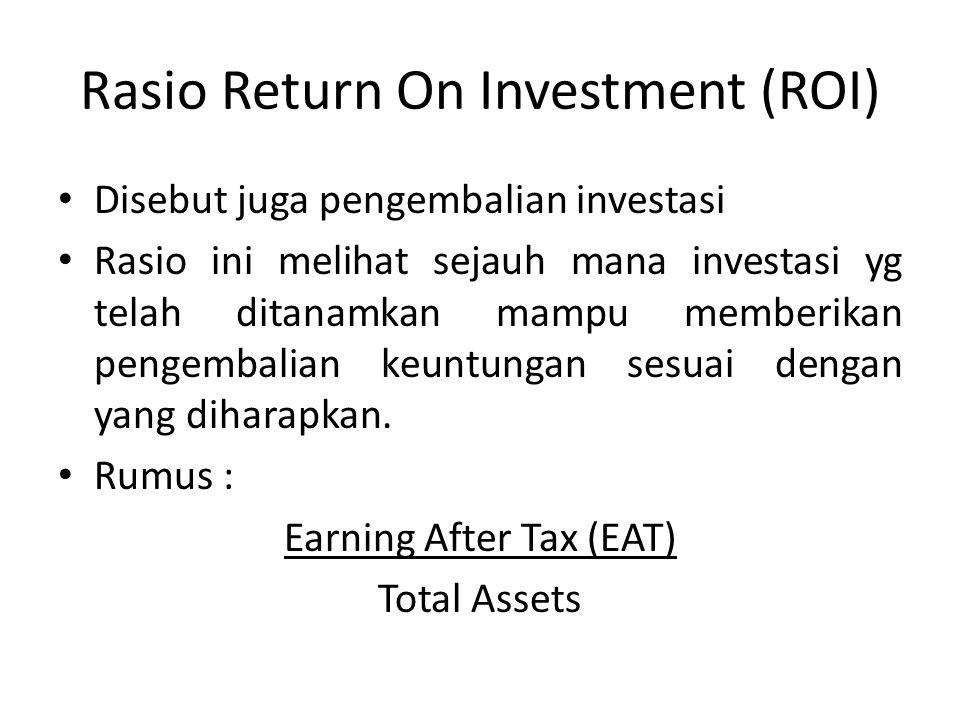 Rasio Return On Investment (ROI) Disebut juga pengembalian investasi Rasio ini melihat sejauh mana investasi yg telah ditanamkan mampu memberikan pengembalian keuntungan sesuai dengan yang diharapkan.