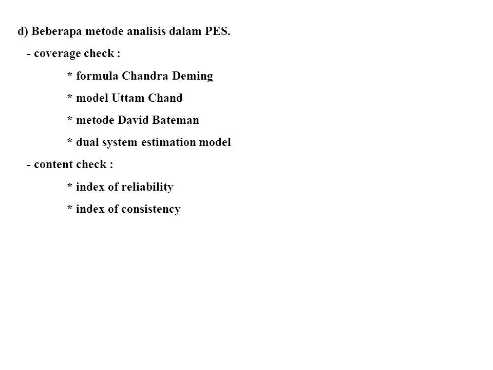 d) Beberapa metode analisis dalam PES. - coverage check : * formula Chandra Deming * model Uttam Chand * metode David Bateman * dual system estimation