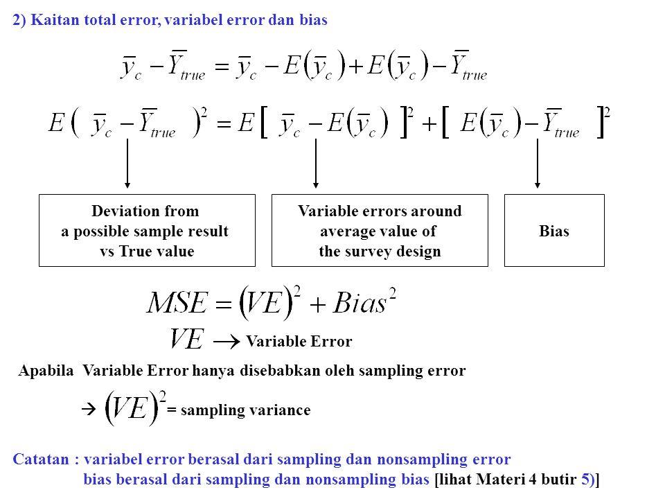 2) Kaitan total error, variabel error dan bias Catatan : variabel error berasal dari sampling dan nonsampling error bias berasal dari sampling dan non