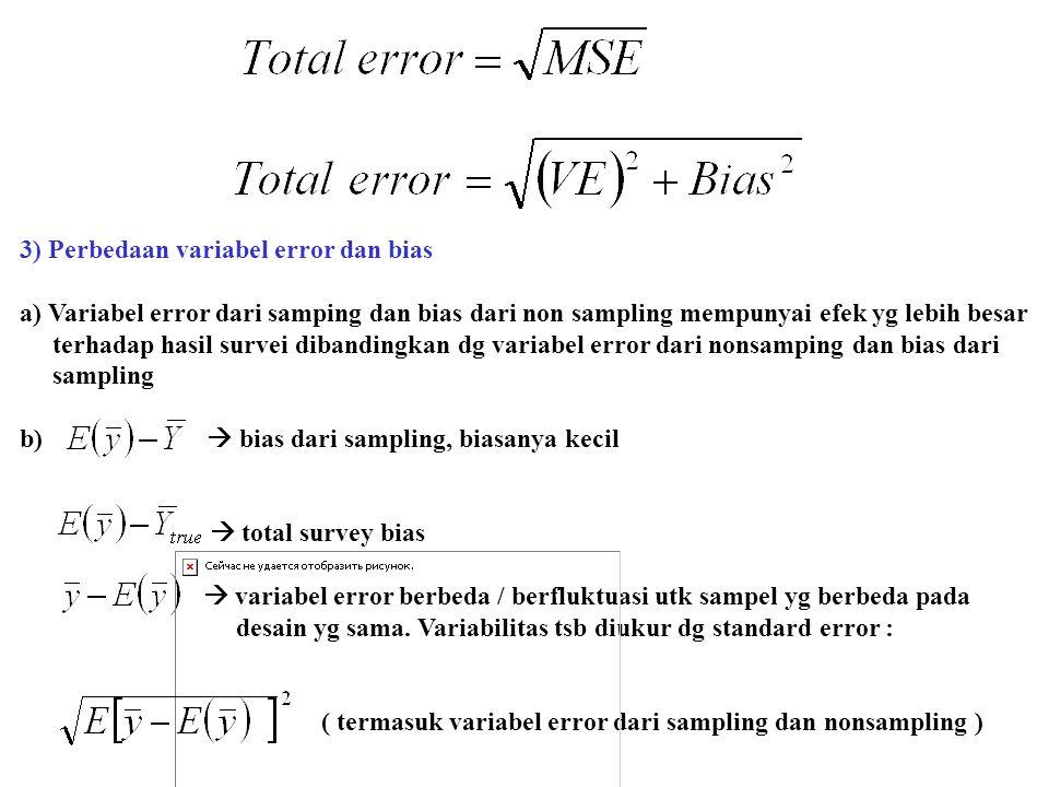 3) Perbedaan variabel error dan bias a) Variabel error dari samping dan bias dari non sampling mempunyai efek yg lebih besar terhadap hasil survei dib