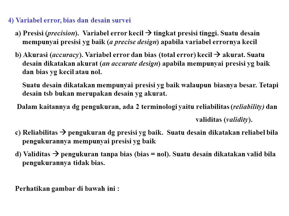 4) Variabel error, bias dan desain survei a) Presisi (precision). Variabel error kecil  tingkat presisi tinggi. Suatu desain mempunyai presisi yg bai