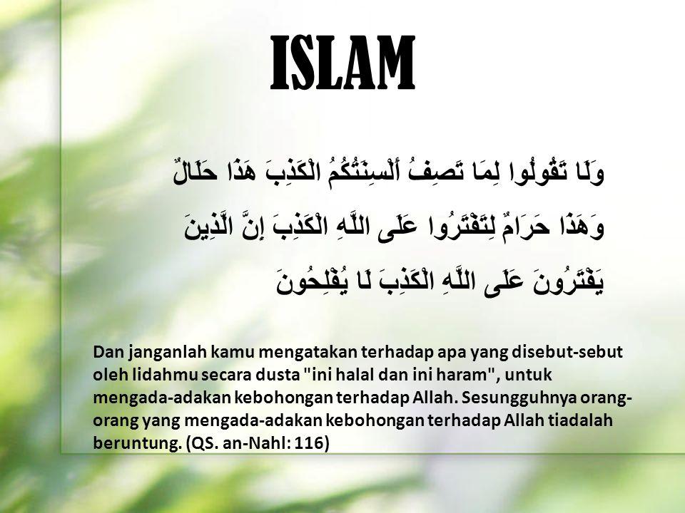 ISLAM Dan janganlah kamu mengatakan terhadap apa yang disebut-sebut oleh lidahmu secara dusta