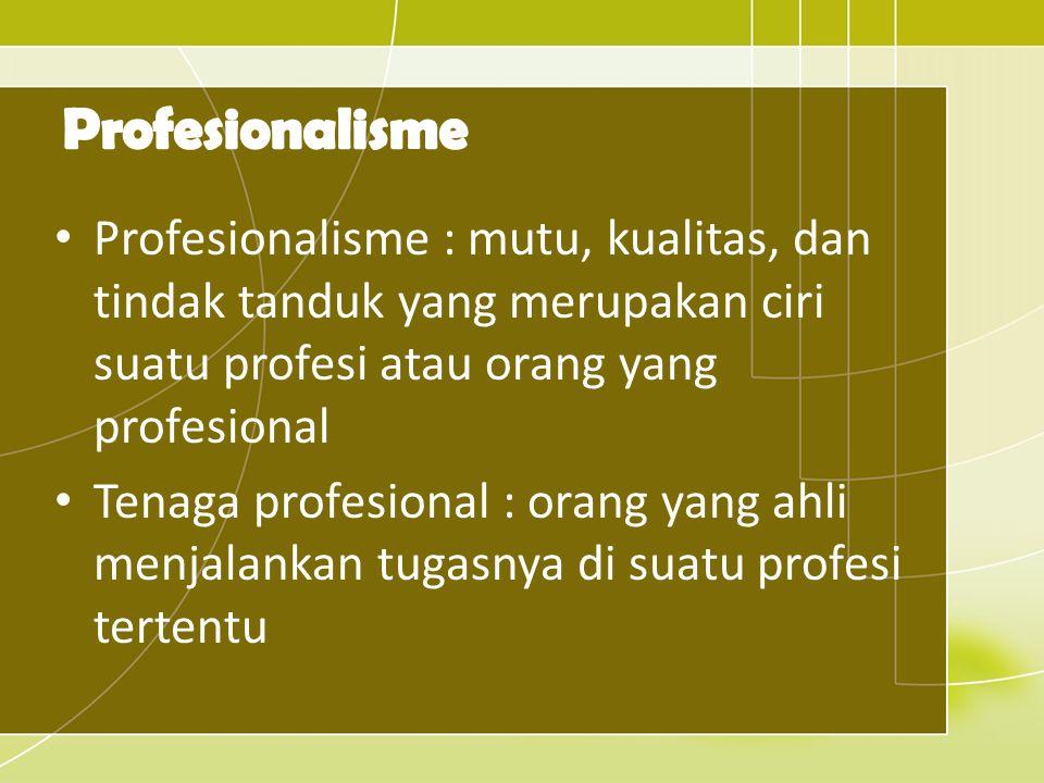 Profesionalisme : mutu, kualitas, dan tindak tanduk yang merupakan ciri suatu profesi atau orang yang profesional Tenaga profesional : orang yang ahli