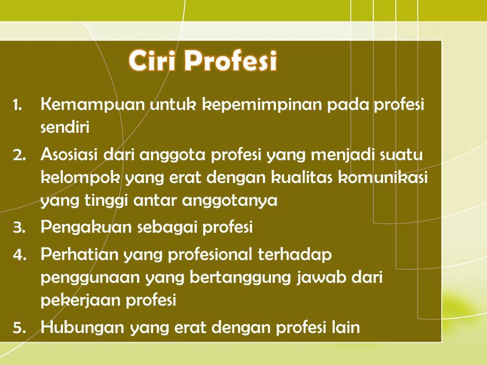 1.Kemampuan untuk kepemimpinan pada profesi sendiri 2.Asosiasi dari anggota profesi yang menjadi suatu kelompok yang erat dengan kualitas komunikasi y