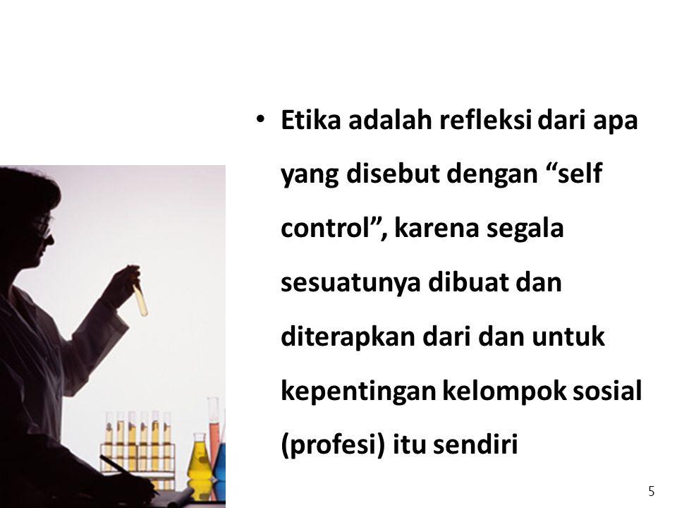 """Etika adalah refleksi dari apa yang disebut dengan """"self control"""", karena segala sesuatunya dibuat dan diterapkan dari dan untuk kepentingan kelompok"""