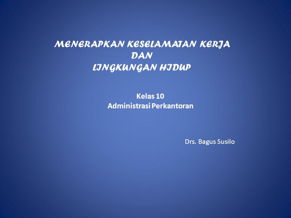 MENERAPKAN KESELAMATAN KERJA DAN LINGKUNGAN HIDUP Drs.