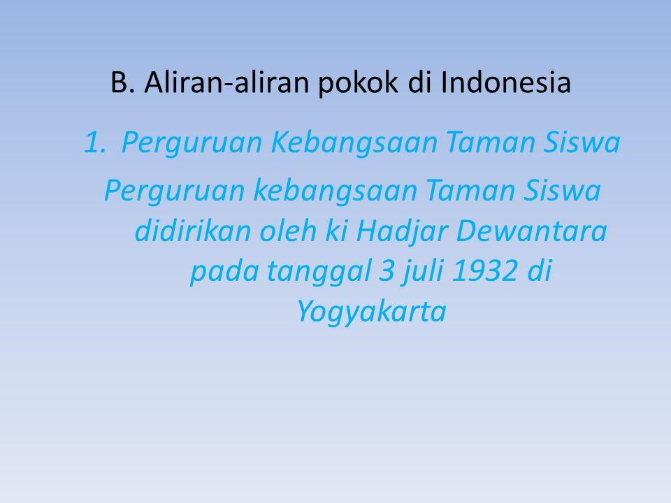 B. Aliran-aliran pokok di Indonesia 1.Perguruan Kebangsaan Taman Siswa Perguruan kebangsaan Taman Siswa didirikan oleh ki Hadjar Dewantara pada tangga