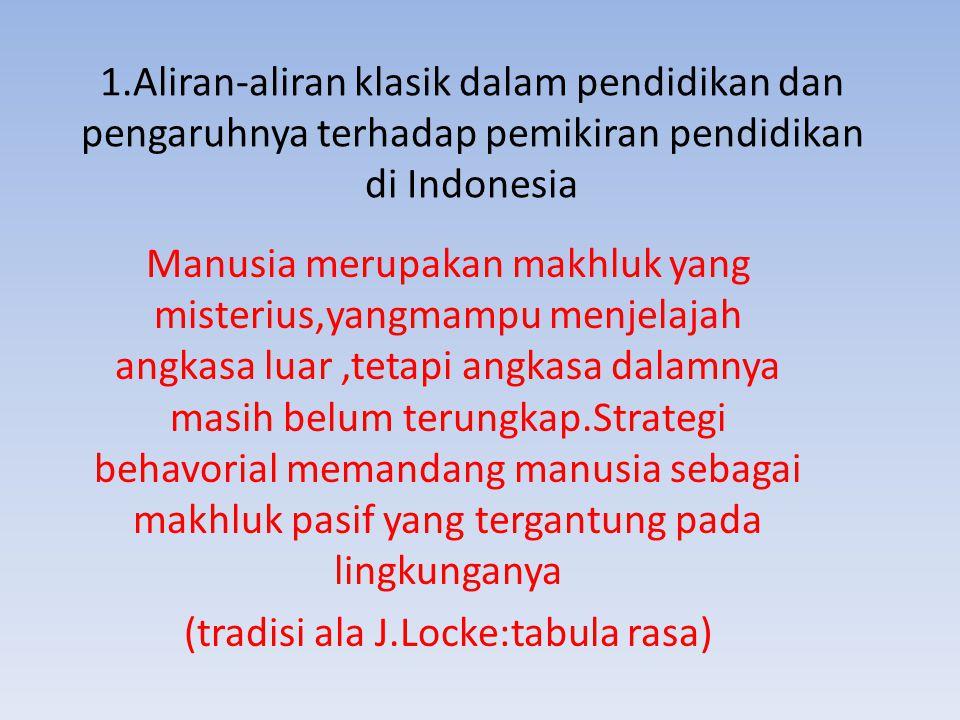 1.Aliran-aliran klasik dalam pendidikan dan pengaruhnya terhadap pemikiran pendidikan di Indonesia Manusia merupakan makhluk yang misterius,yangmampu
