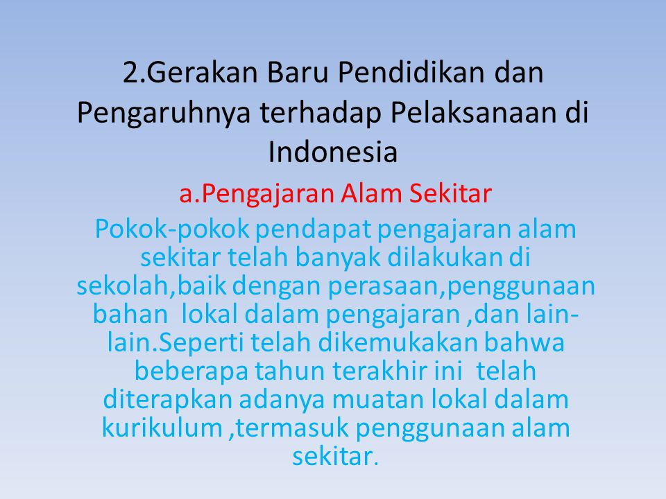 2.Gerakan Baru Pendidikan dan Pengaruhnya terhadap Pelaksanaan di Indonesia a.Pengajaran Alam Sekitar Pokok-pokok pendapat pengajaran alam sekitar tel