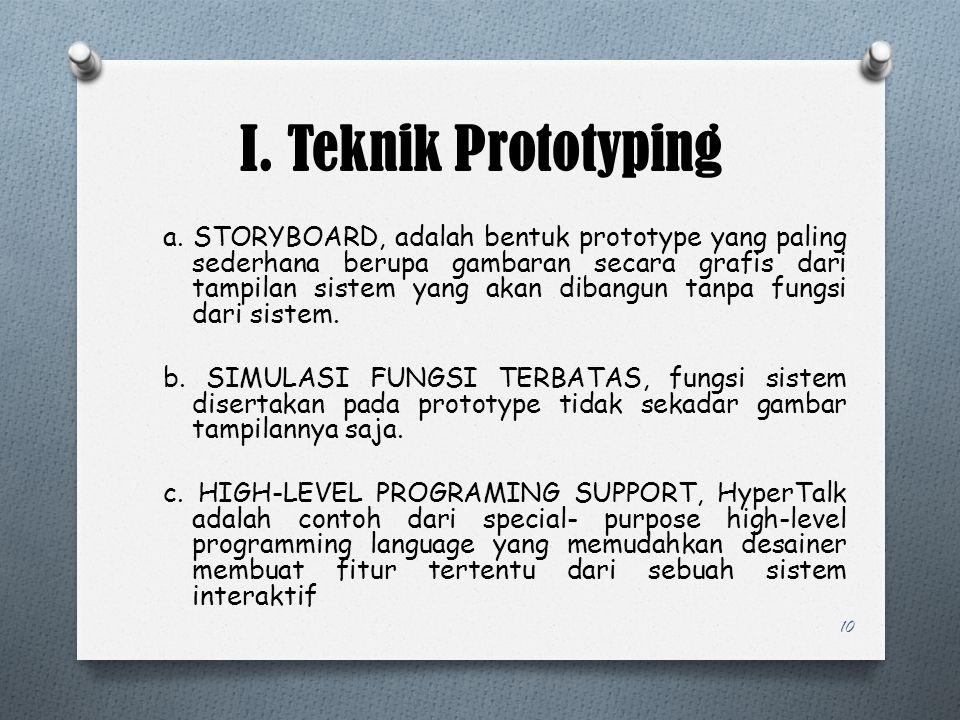 I. Teknik Prototyping a. STORYBOARD, adalah bentuk prototype yang paling sederhana berupa gambaran secara grafis dari tampilan sistem yang akan dibang