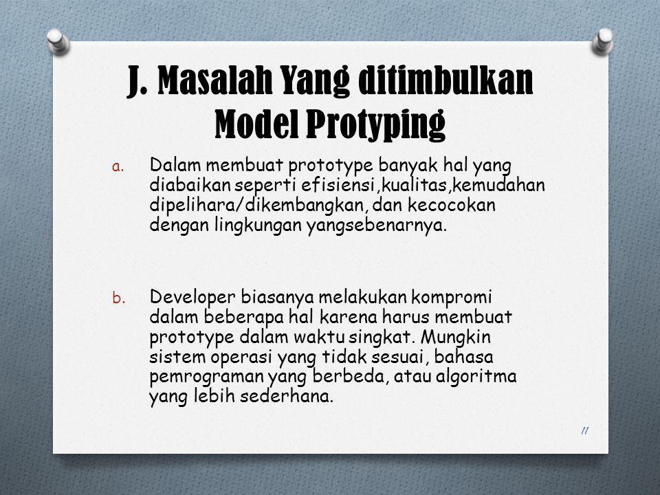 J. Masalah Yang ditimbulkan Model Protyping a. Dalam membuat prototype banyak hal yang diabaikan seperti efisiensi,kualitas,kemudahan dipelihara/dikem