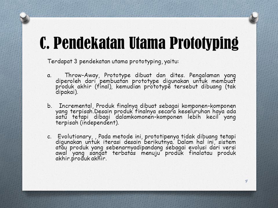 C. Pendekatan Utama Prototyping Terdapat 3 pendekatan utama prototyping, yaitu: a. Throw-Away, Prototype dibuat dan dites. Pengalaman yang diperoleh d