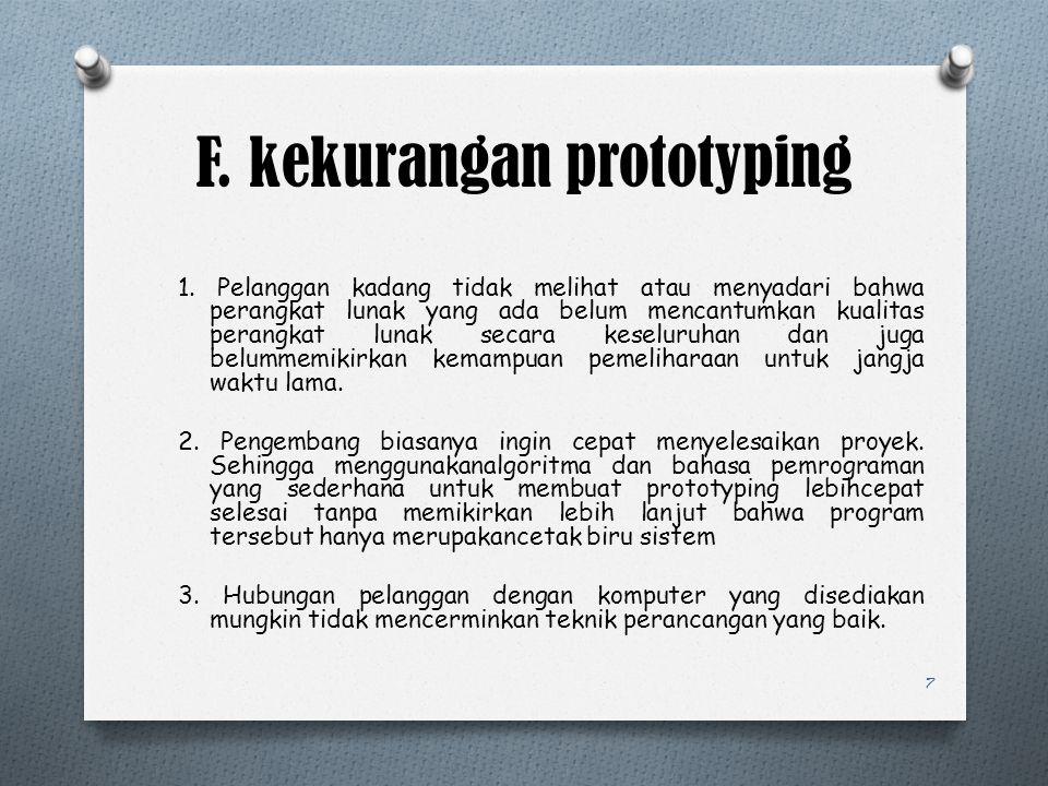 F. kekurangan prototyping 1. Pelanggan kadang tidak melihat atau menyadari bahwa perangkat lunak yang ada belum mencantumkan kualitas perangkat lunak
