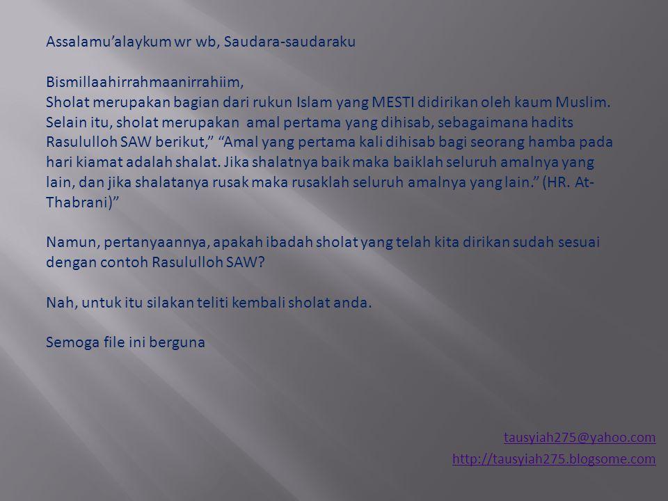 tausyiah275@yahoo.com http://tausyiah275.blogsome.com Assalamu'alaykum wr wb, Saudara-saudaraku Bismillaahirrahmaanirrahiim, Sholat merupakan bagian d