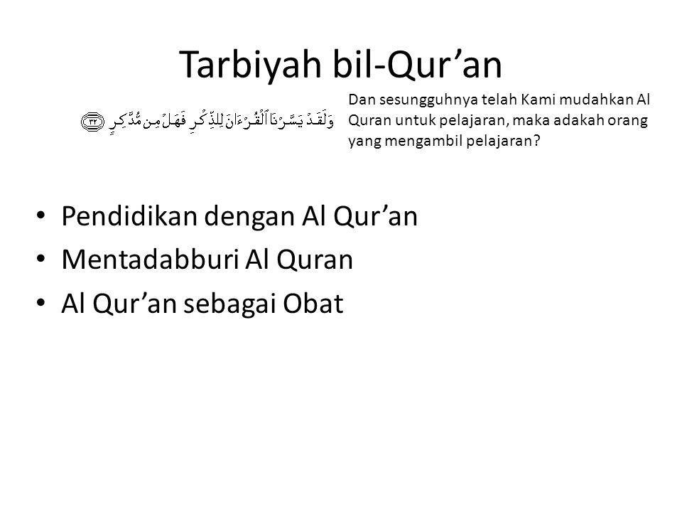 Tarbiyah bil-Qur'an Pendidikan dengan Al Qur'an Mentadabburi Al Quran Al Qur'an sebagai Obat Dan sesungguhnya telah Kami mudahkan Al Quran untuk pelaj
