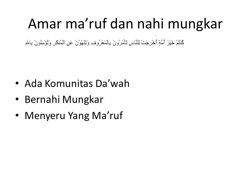 Amar ma'ruf dan nahi mungkar Ada Komunitas Da'wah Bernahi Mungkar Menyeru Yang Ma'ruf كُنتُمْ خَيْرَ أُمَّةٍ أُخْرِجَتْ لِلنَّاسِ تَأْمُرُونَ بِالْمَع