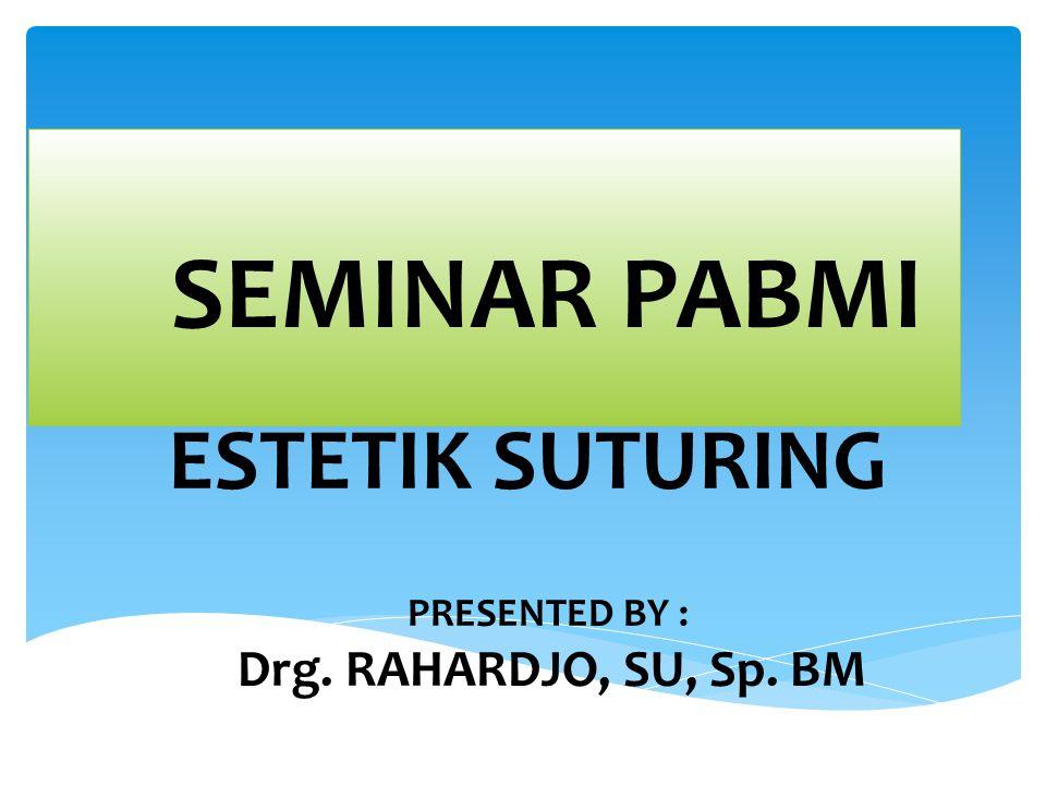 ESTETIK SUTURING SEMINAR PABMI PRESENTED BY : Drg. RAHARDJO, SU, Sp. BM