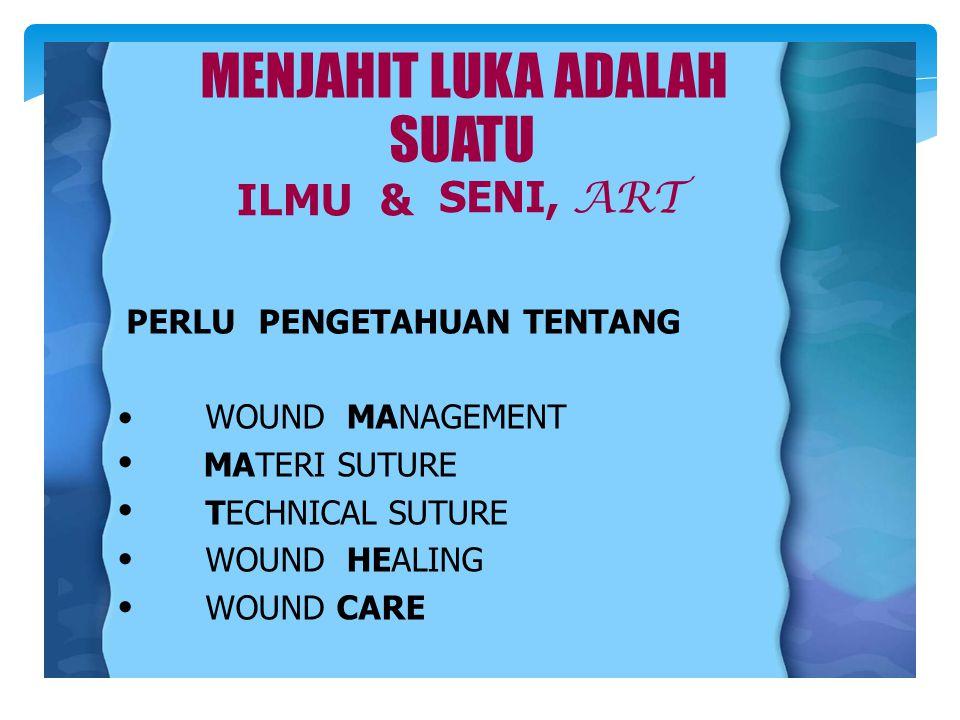 SUATU MA MENJAHIT LUKA ADALAH SUATU ILMU& SENI, ART PERLUPENGETAHUAN TENTANG WOUNDMANAGEMENT MATERI SUTURE TECHNICAL SUTURE WOUNDHEALING WOUND CARE