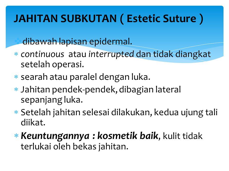JAHITAN SUBKUTAN ( Estetic Suture )  dibawah lapisan epidermal.