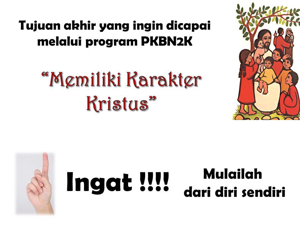 Tujuan akhir yang ingin dicapai melalui program PKBN2K Ingat !!!! Mulailah dari diri sendiri