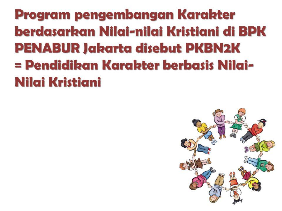 Program pengembangan Karakter berdasarkan Nilai-nilai Kristiani di BPK PENABUR Jakarta disebut PKBN2K = Pendidikan Karakter berbasis Nilai- Nilai Kristiani