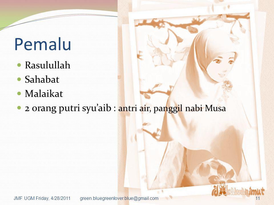 Pemalu Rasulullah Sahabat Malaikat 2 orang putri syu'aib : antri air, panggil nabi Musa JMF UGM Friday, 4/28/2011green.bluegreenlover.blue@gmail.com11