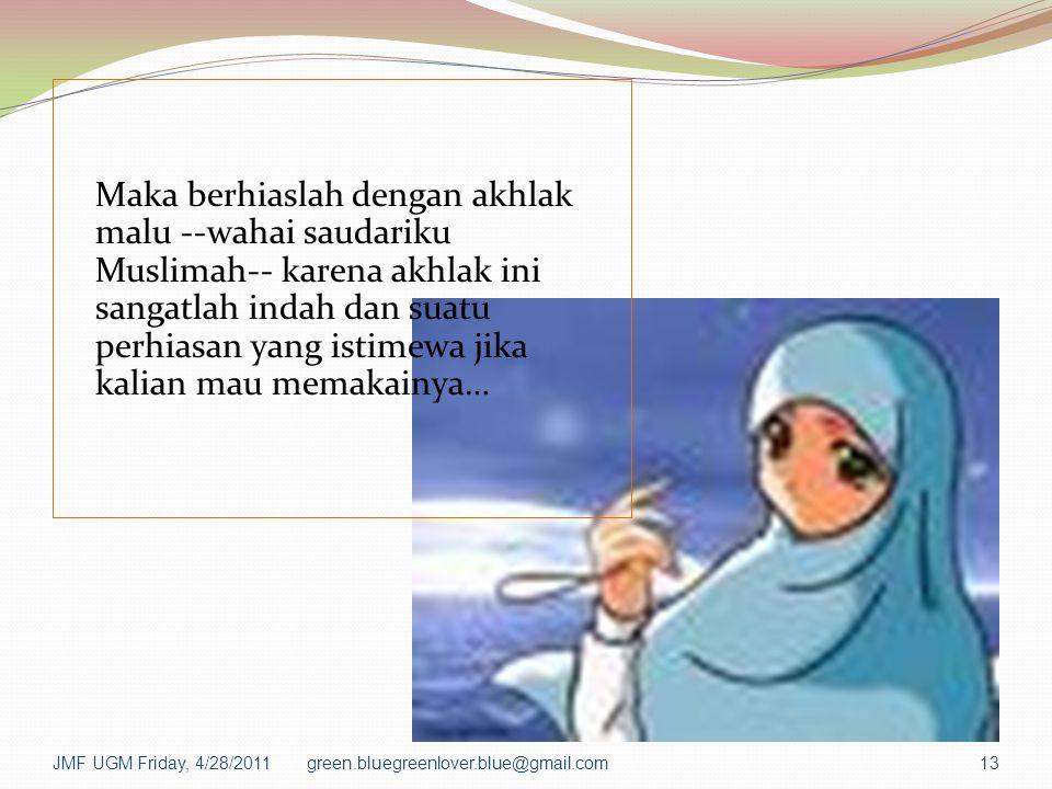Maka berhiaslah dengan akhlak malu --wahai saudariku Muslimah-- karena akhlak ini sangatlah indah dan suatu perhiasan yang istimewa jika kalian mau me