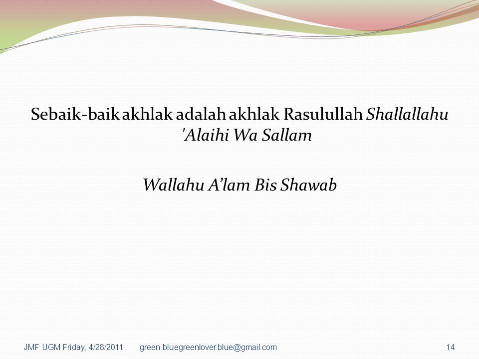 Sebaik-baik akhlak adalah akhlak Rasulullah Shallallahu 'Alaihi Wa Sallam Wallahu A'lam Bis Shawab JMF UGM Friday, 4/28/2011green.bluegreenlover.blue@