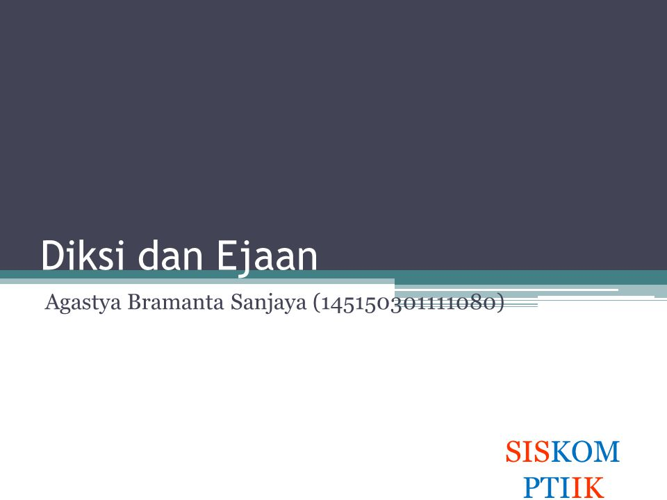 Diksi dan Ejaan Agastya Bramanta Sanjaya (145150301111080) SISKOM PTIIK
