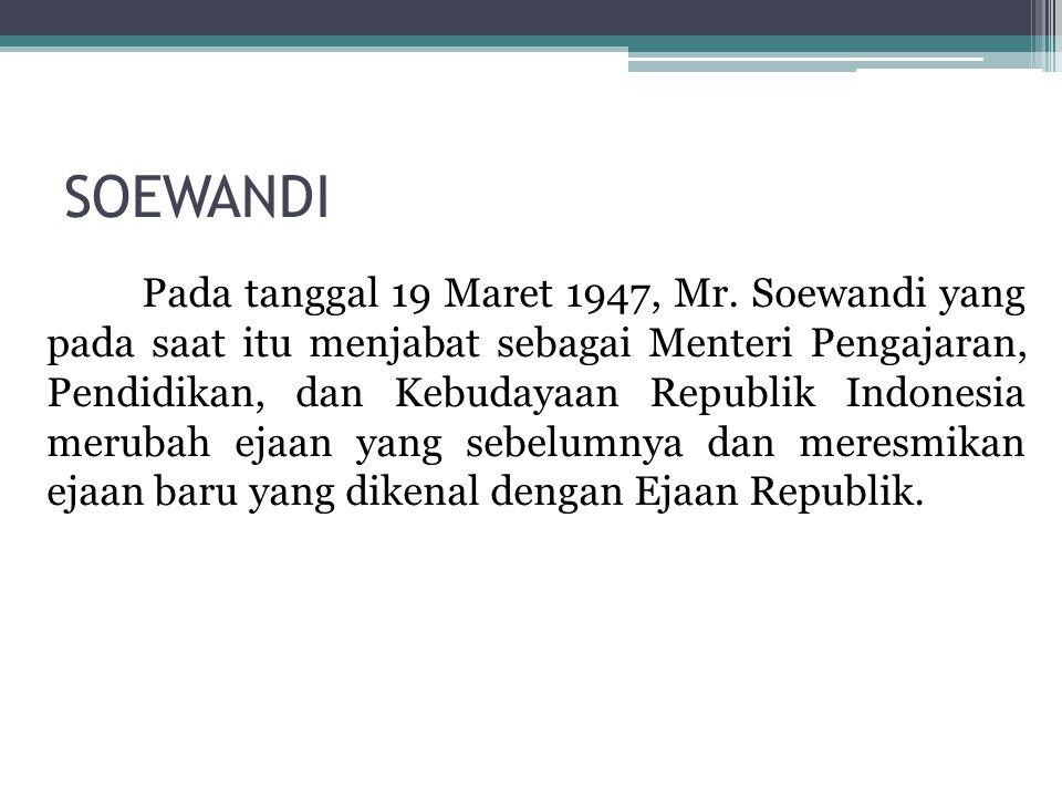 SOEWANDI Pada tanggal 19 Maret 1947, Mr. Soewandi yang pada saat itu menjabat sebagai Menteri Pengajaran, Pendidikan, dan Kebudayaan Republik Indonesi