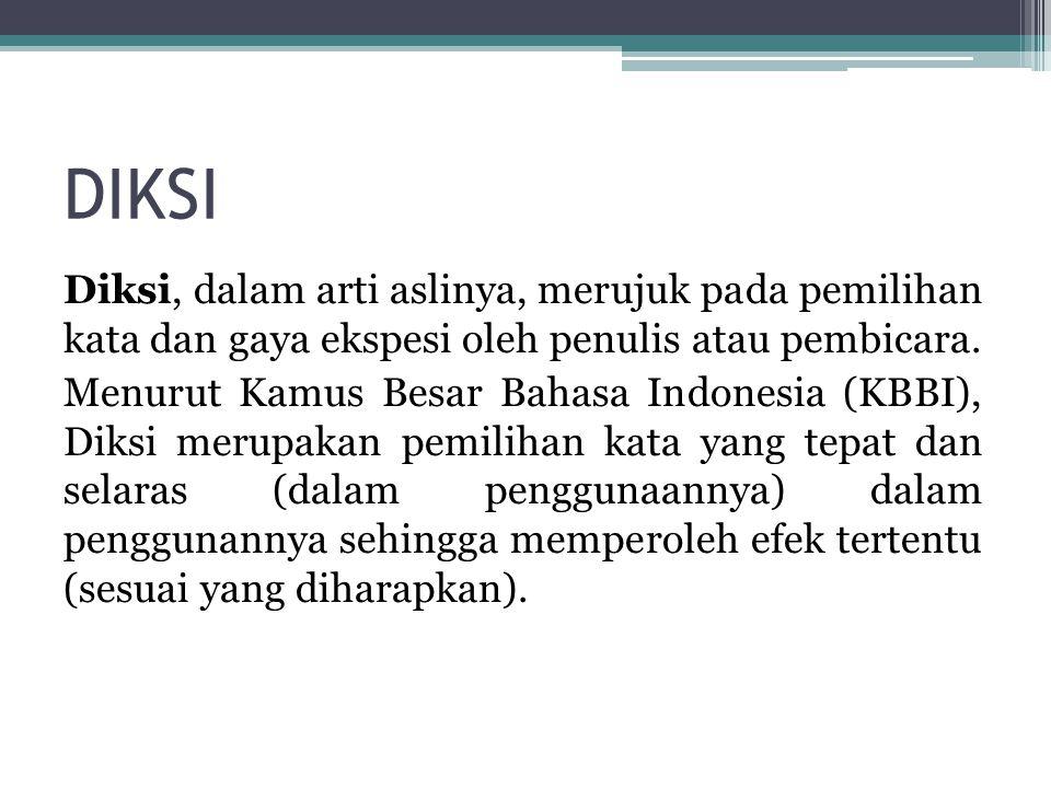 DIKSI Diksi, dalam arti aslinya, merujuk pada pemilihan kata dan gaya ekspesi oleh penulis atau pembicara. Menurut Kamus Besar Bahasa Indonesia (KBBI)