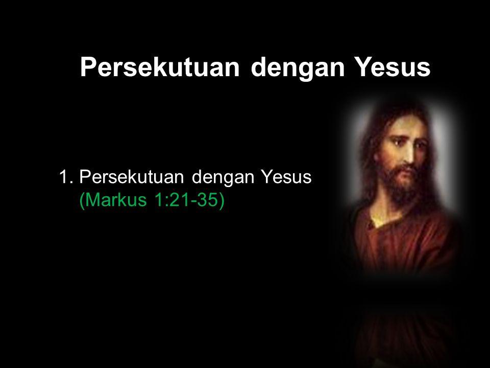 Black Persekutuan dengan Yesus 1. Persekutuan dengan Yesus (Markus 1:21-35)