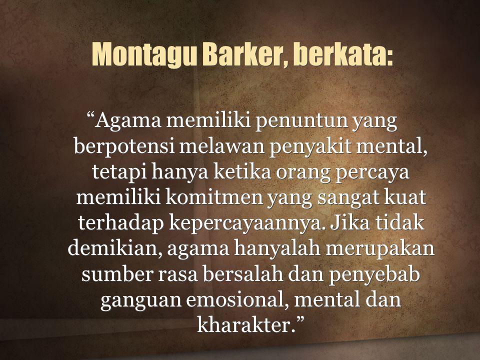 Montagu Barker, berkata: Agama memiliki penuntun yang berpotensi melawan penyakit mental, tetapi hanya ketika orang percaya memiliki komitmen yang sangat kuat terhadap kepercayaannya.