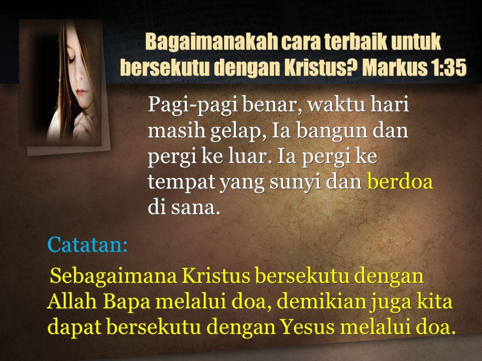 Bagaimanakah cara terbaik untuk bersekutu dengan Kristus.