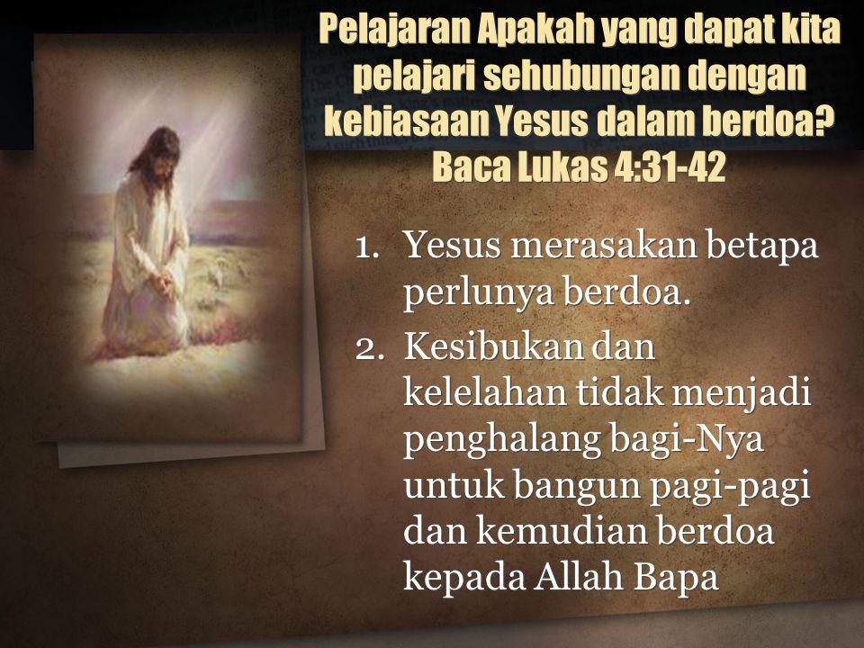 Pelajaran Apakah yang dapat kita pelajari sehubungan dengan kebiasaan Yesus dalam berdoa.