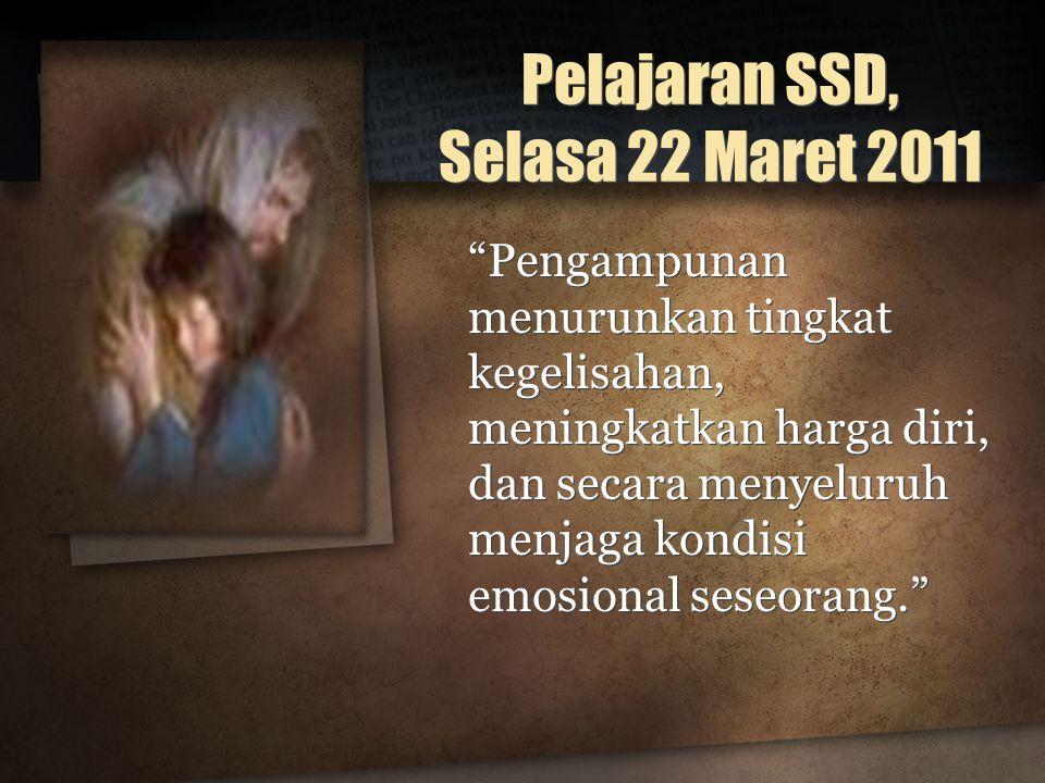 Pelajaran SSD, Selasa 22 Maret 2011 Pengampunan menurunkan tingkat kegelisahan, meningkatkan harga diri, dan secara menyeluruh menjaga kondisi emosional seseorang.