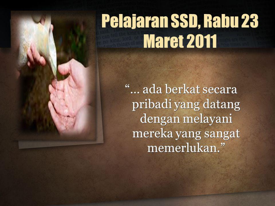 Pelajaran SSD, Rabu 23 Maret 2011 … ada berkat secara pribadi yang datang dengan melayani mereka yang sangat memerlukan.