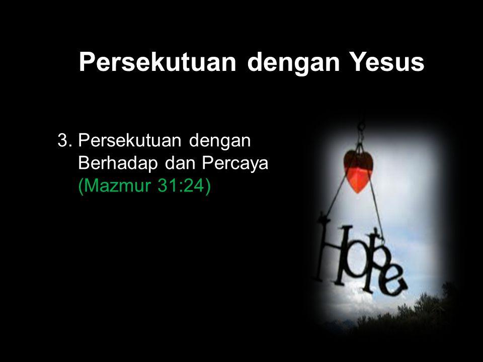 Black Persekutuan dengan Yesus 3. Persekutuan dengan Berhadap dan Percaya (Mazmur 31:24)