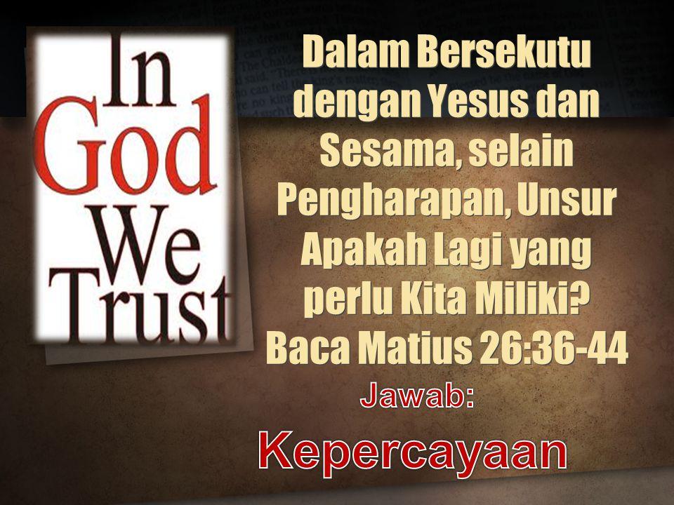 Dalam Bersekutu dengan Yesus dan Sesama, selain Pengharapan, Unsur Apakah Lagi yang perlu Kita Miliki.