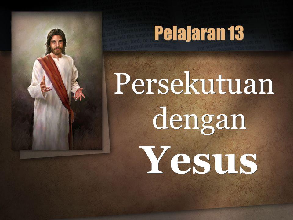 Pelajaran 13 Persekutuan dengan Yesus