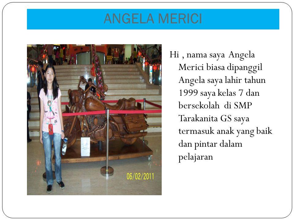 ANGELA MERICI Hi, nama saya Angela Merici biasa dipanggil Angela saya lahir tahun 1999 saya kelas 7 dan bersekolah di SMP Tarakanita GS saya termasuk anak yang baik dan pintar dalam pelajaran