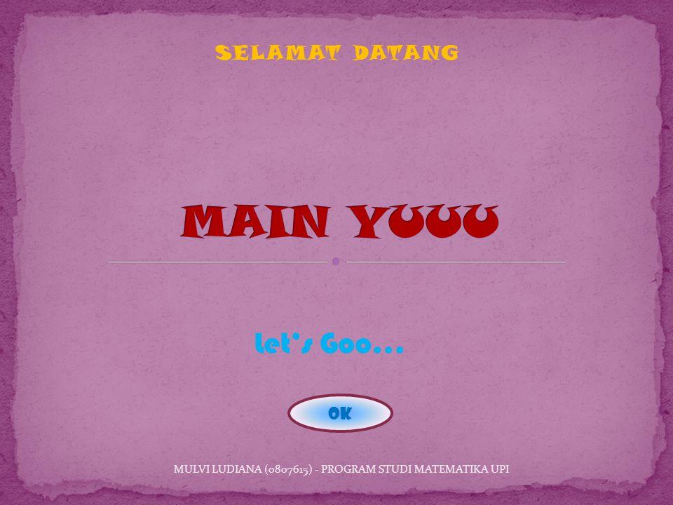 SELAMAT DATANG MULVI LUDIANA (0807615) - PROGRAM STUDI MATEMATIKA UPI ok Let's Goo...