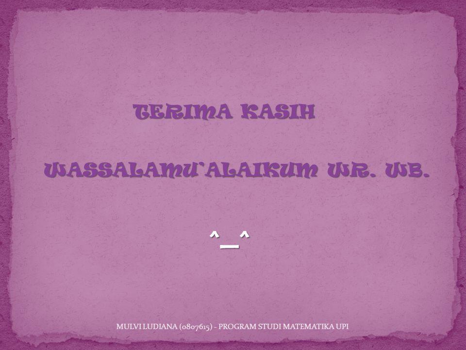 TERIMA KASIH ^_^ WASSALAMU'ALAIKUM WR. WB. MULVI LUDIANA (0807615) - PROGRAM STUDI MATEMATIKA UPI