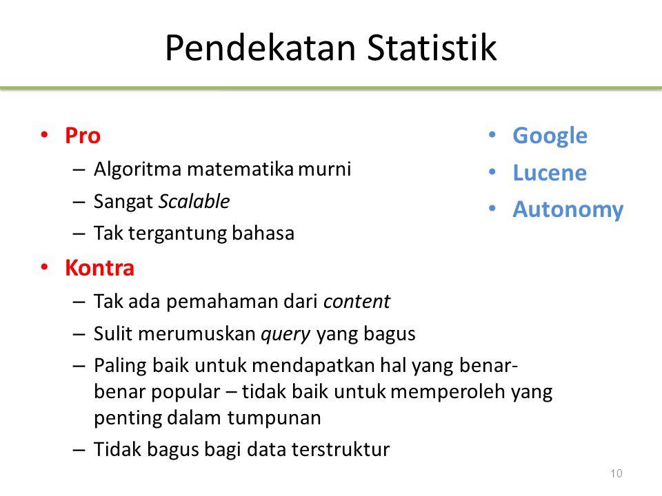Pendekatan Statistik Pro – Algoritma matematika murni – Sangat Scalable – Tak tergantung bahasa Kontra – Tak ada pemahaman dari content – Sulit merumu