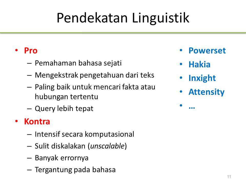 Pendekatan Linguistik Pro – Pemahaman bahasa sejati – Mengekstrak pengetahuan dari teks – Paling baik untuk mencari fakta atau hubungan tertentu – Que