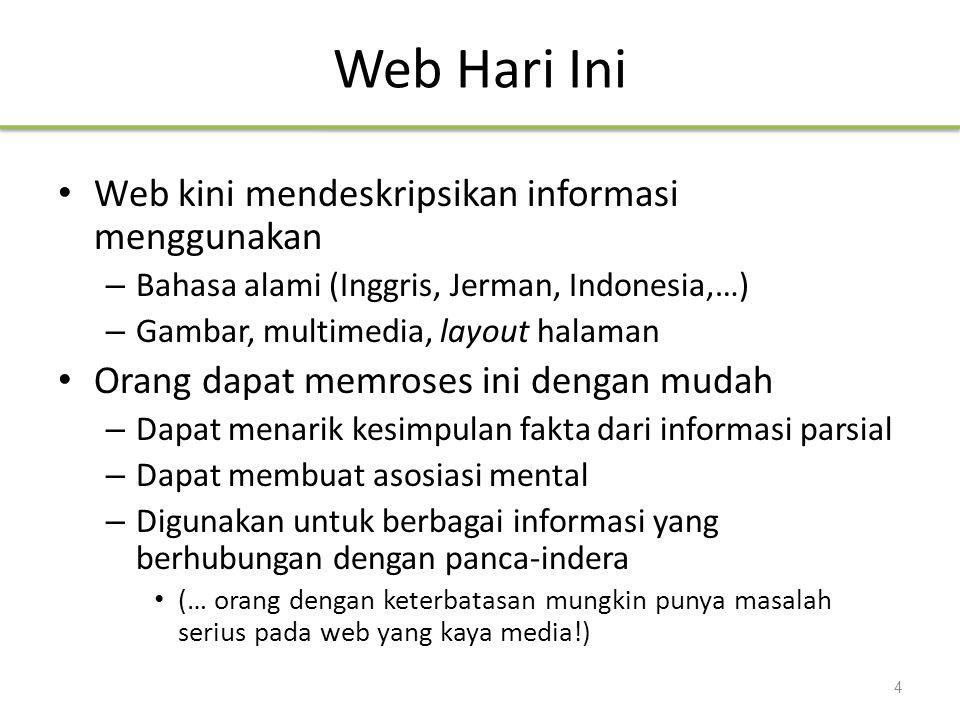 URI dan XML Uniform Resource Identifier (URI) adalah dual dari URL di Web Semantik – Sasarannya adalah untuk mengidentifikasi sumber daya eXtensible Markup Language (XML) adalah suatu bahasa markup yang digunakan untuk menstrukturkan informasi – Landasan darirepresentasi data pada Web Semantik – Tag tidak menyampaikan informasi semantik 25