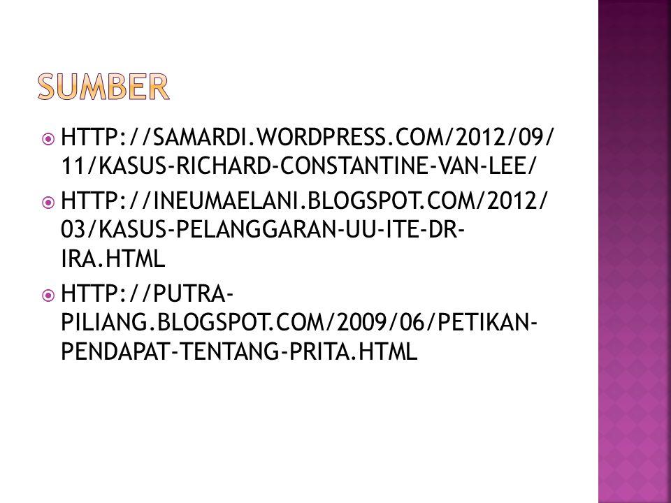  HTTP://SAMARDI.WORDPRESS.COM/2012/09/ 11/KASUS-RICHARD-CONSTANTINE-VAN-LEE/  HTTP://INEUMAELANI.BLOGSPOT.COM/2012/ 03/KASUS-PELANGGARAN-UU-ITE-DR- IRA.HTML  HTTP://PUTRA- PILIANG.BLOGSPOT.COM/2009/06/PETIKAN- PENDAPAT-TENTANG-PRITA.HTML