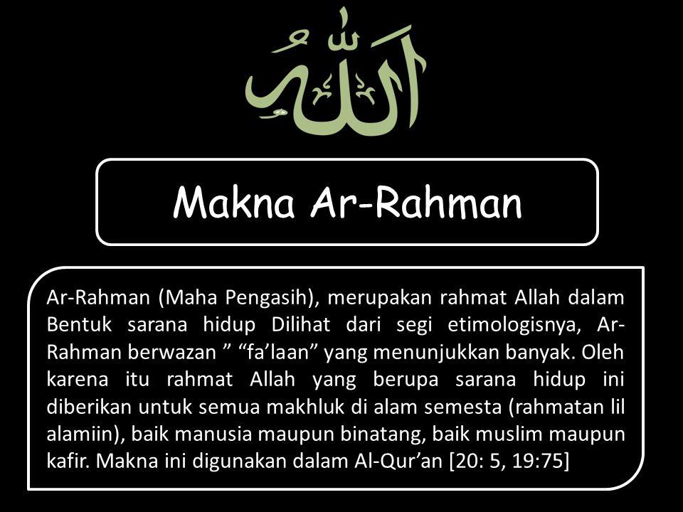 Makna Ar-Rahman Ar-Rahman (Maha Pengasih), merupakan rahmat Allah dalam Bentuk sarana hidup Dilihat dari segi etimologisnya, Ar- Rahman berwazan fa'laan yang menunjukkan banyak.
