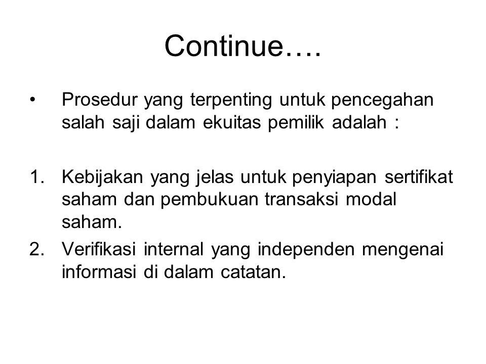Continue…. Prosedur yang terpenting untuk pencegahan salah saji dalam ekuitas pemilik adalah : 1.Kebijakan yang jelas untuk penyiapan sertifikat saham