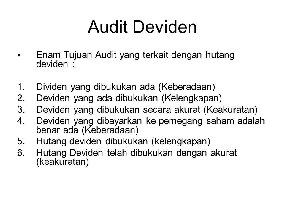 Audit Deviden Enam Tujuan Audit yang terkait dengan hutang deviden : 1.Dividen yang dibukukan ada (Keberadaan) 2.Deviden yang ada dibukukan (Kelengkap